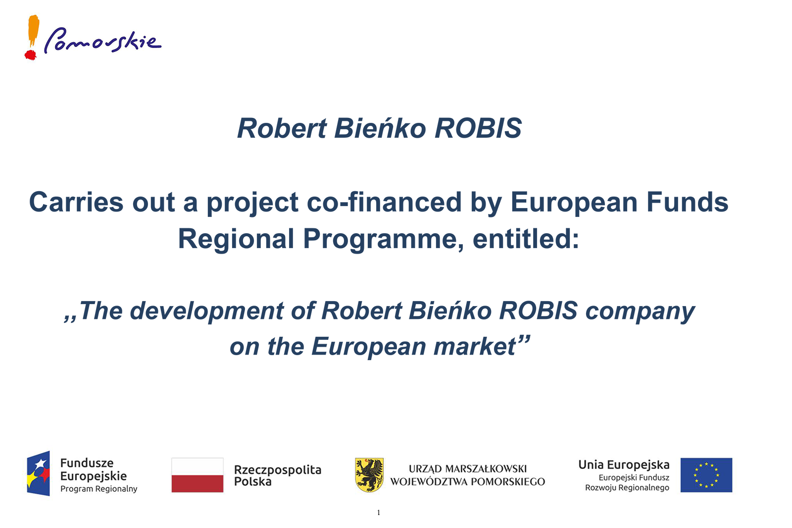 Robert Bieńko ROBIS Carries out a project co-financed by European Funds Regional Programme, entitled:  ,,The development of Robert Bieńko ROBIS company on the European market""